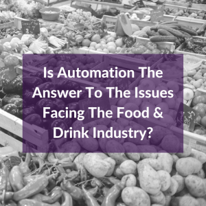 is-automation-the-answer-to-the-issues-facing-the-food-drink-industry