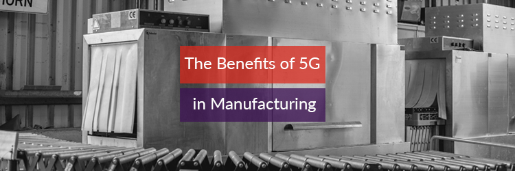 The Benefits of 5G in Manufacturing Header Image