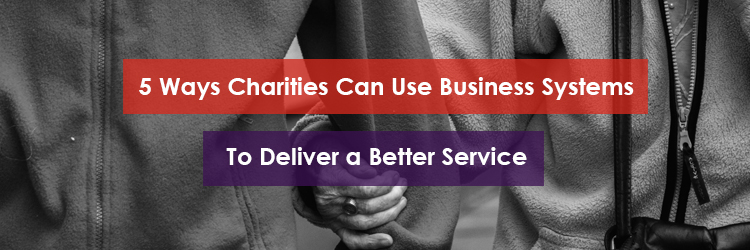 How Charities can use Business Systems to Deliver a Better Service