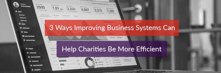 Image Header for 3 Ways Improving Busienss Systems can help Charities be more efficient
