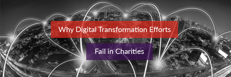 Why Digital Transofmration Efforts Fail for Charities Header